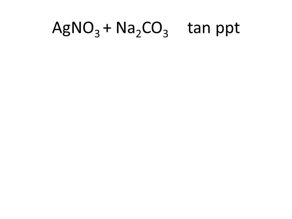 AgNO 3 + Na 2 CO 3 tan ppt