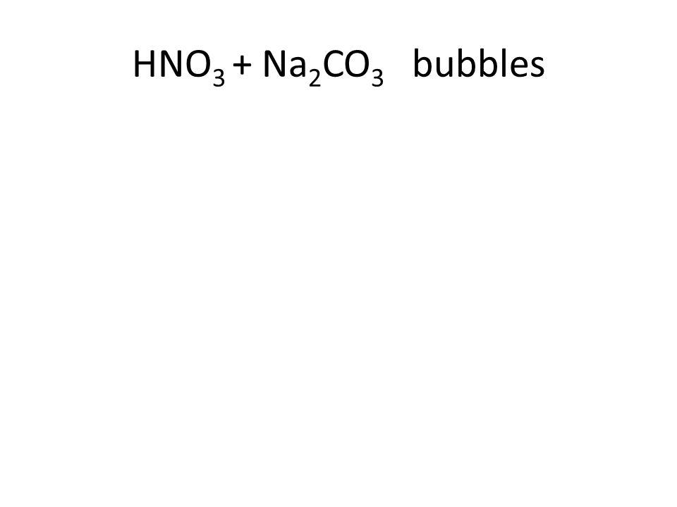 HNO 3 + Na 2 CO 3 bubbles