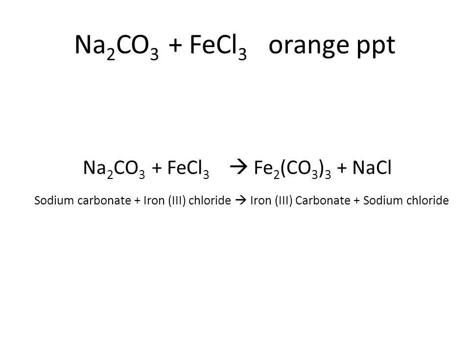 Na 2 CO 3 + FeCl 3  Fe 2 (CO 3 ) 3 + NaCl Sodium carbonate + Iron (III) chloride  Iron (III) Carbonate + Sodium chloride
