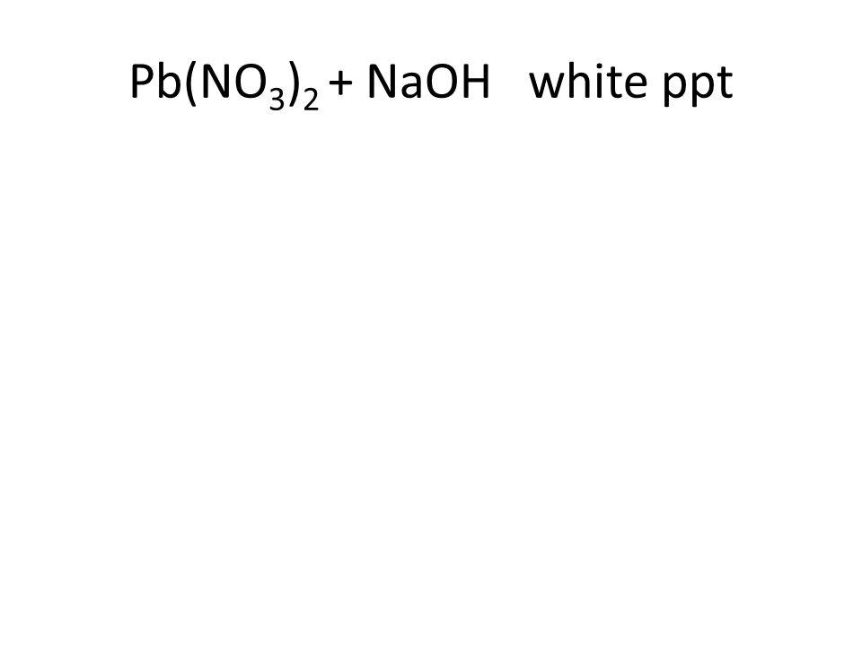 Pb(NO 3 ) 2 + NaOH white ppt