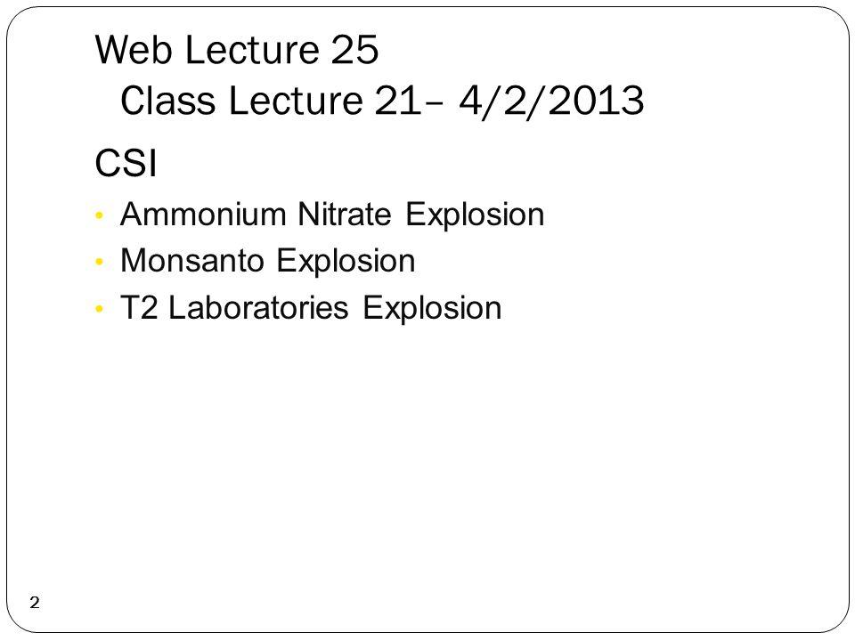 Web Lecture 25 Class Lecture 21– 4/2/2013 2 CSI Ammonium Nitrate Explosion Monsanto Explosion T2 Laboratories Explosion