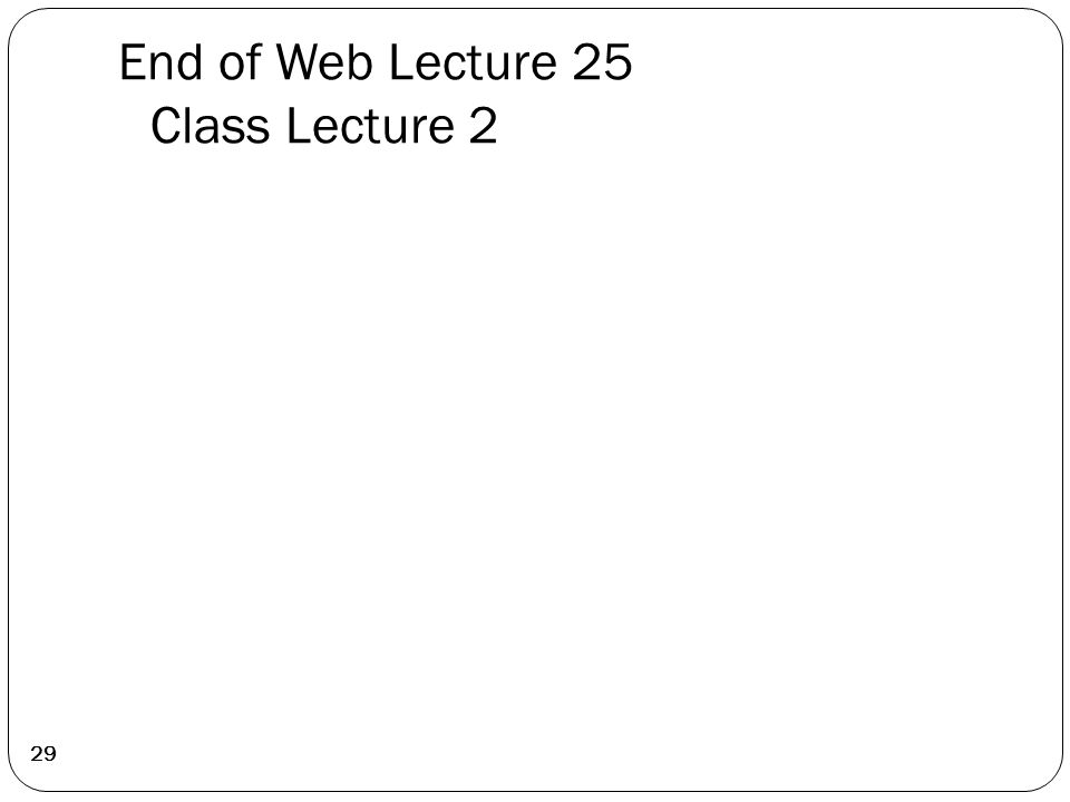 End of Web Lecture 25 Class Lecture 2 29