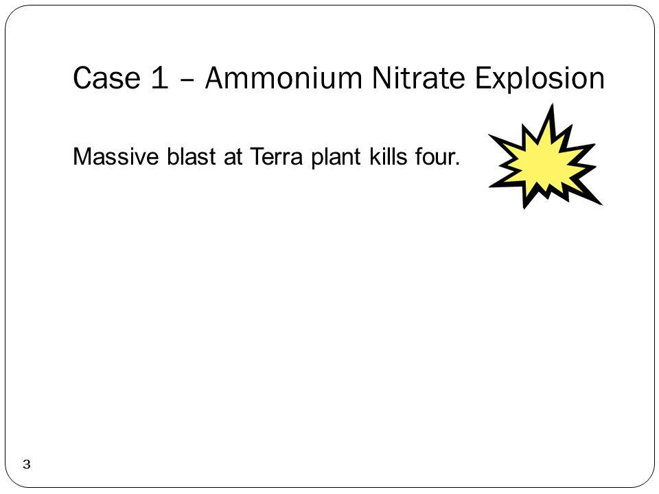 Case 1 – Ammonium Nitrate Explosion 3 Massive blast at Terra plant kills four.
