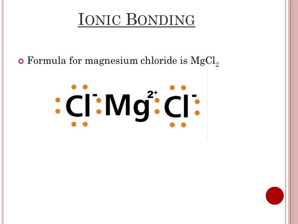 I ONIC B ONDING Formula for magnesium chloride is MgCl 2 2+2+ - -