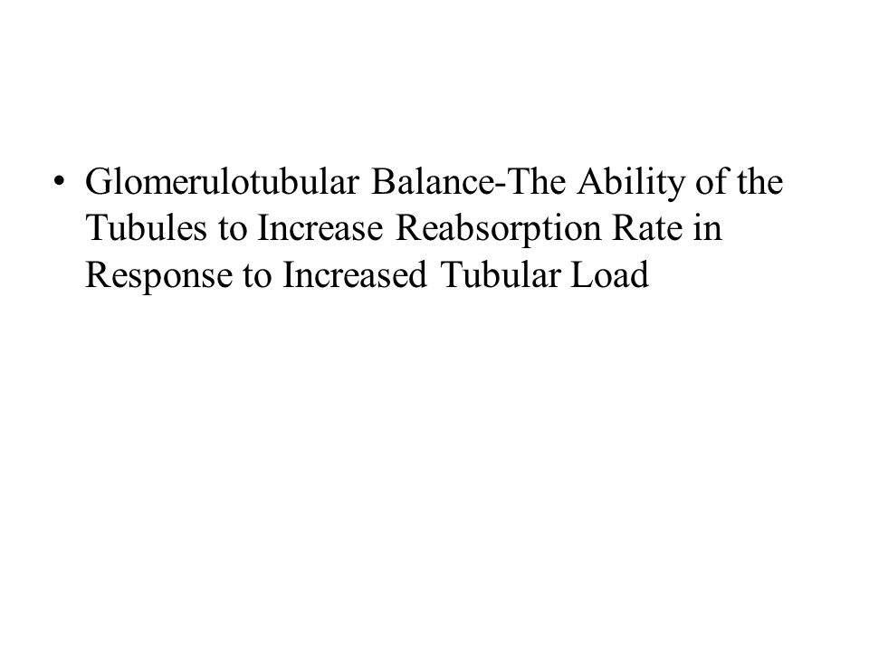 Glomerulotubular Balance-The Ability of the Tubules to Increase Reabsorption Rate in Response to Increased Tubular Load
