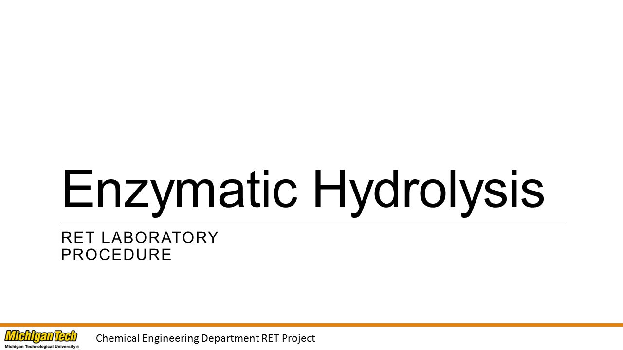 Chemical Engineering Department RET Project Enzymatic Hydrolysis RET LABORATORY PROCEDURE