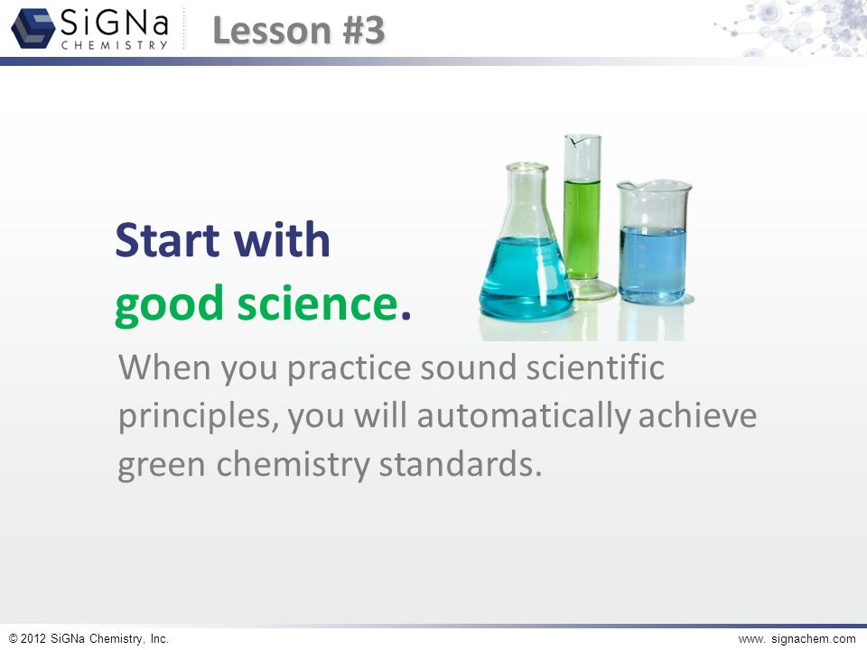 © 2012 SiGNa Chemistry, Inc.www. signachem.com Start with good science.