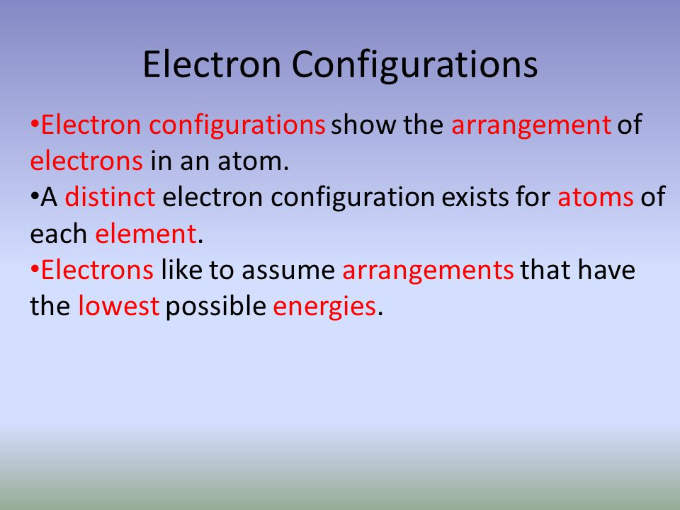 Electron Configurations Electron configurations show the arrangement of electrons in an atom.