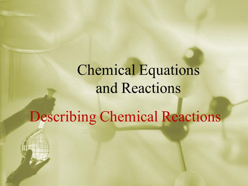 Chemical Equations and Reactions Describing Chemical Reactions