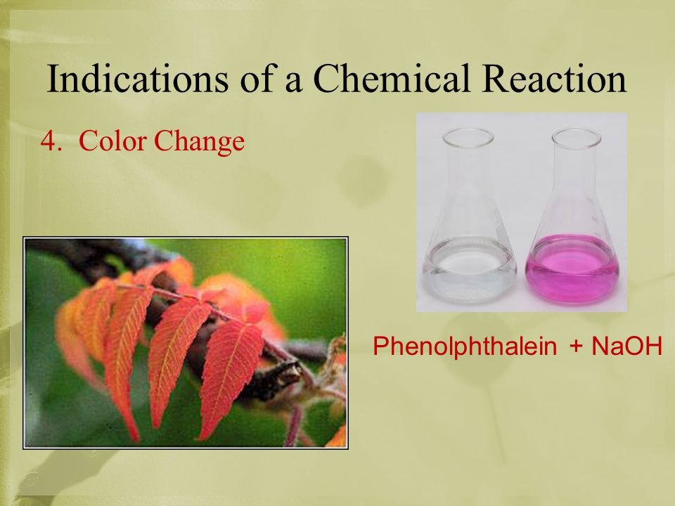 Indications of a Chemical Reaction 4. Color Change Phenolphthalein + NaOH