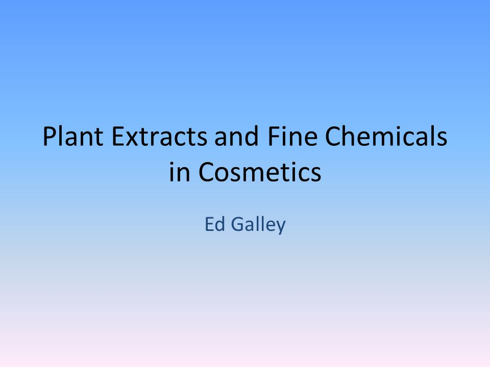 Plant Extracts and Fine Chemicals in Cosmetics Ed Galley