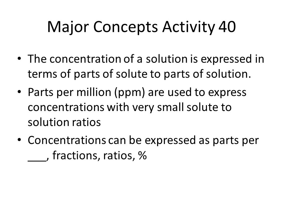 Major Concepts Activity 40 The concentration of a solution is expressed in terms of parts of solute to parts of solution. Parts per million (ppm) are