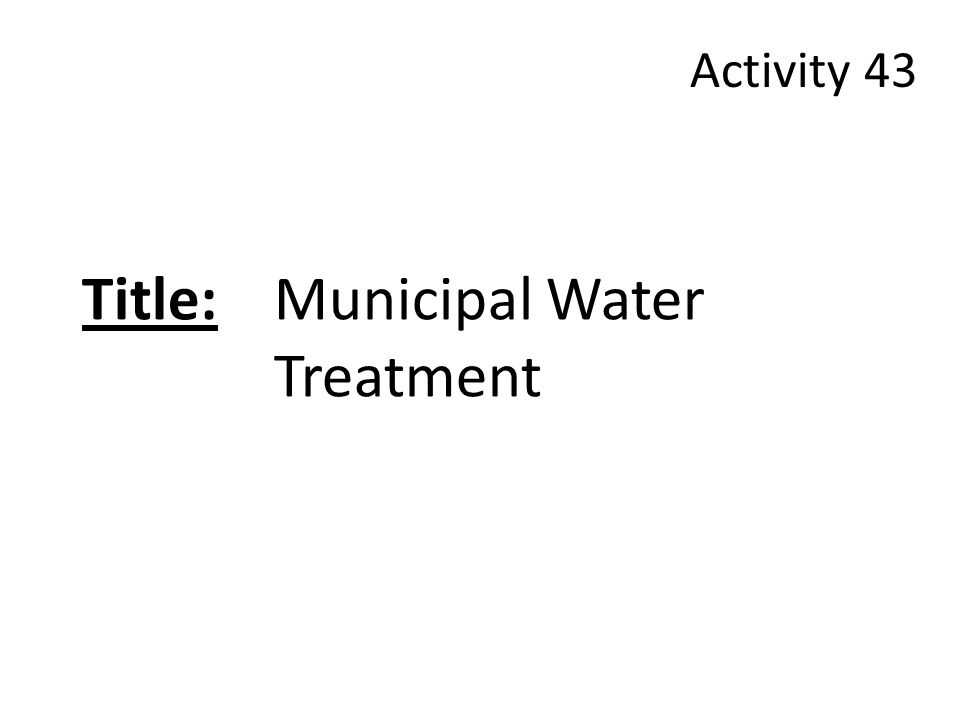 Title: Municipal Water Treatment Activity 43