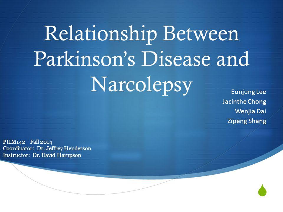  Relationship Between Parkinson's Disease and Narcolepsy Eunjung Lee Jacinthe Chong Wenjia Dai Zipeng Shang PHM142 Fall 2014 Coordinator: Dr.