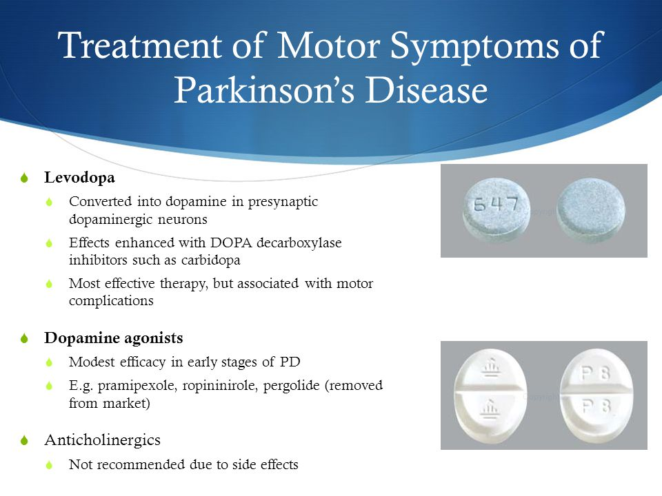 Treatment of Motor Symptoms of Parkinson's Disease  Levodopa  Converted into dopamine in presynaptic dopaminergic neurons  Effects enhanced with DOPA decarboxylase inhibitors such as carbidopa  Most effective therapy, but associated with motor complications  Dopamine agonists  Modest efficacy in early stages of PD  E.g.