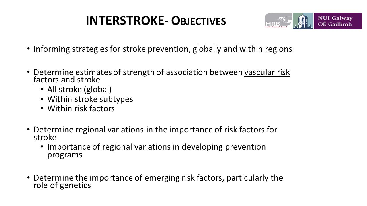 INTERSTROKE (P HASE I: 6,000 FROM 22 C OUNTRIES ) P OPULATION A TTRIBUTABLE R ISK (A LL S TROKE ) 10 R ISK F ACTORS A SSOCIATED WITH 90% OF R ISK (A LL S TROKE ) O'Donnell et al INTERSTROKE Lancet 2010