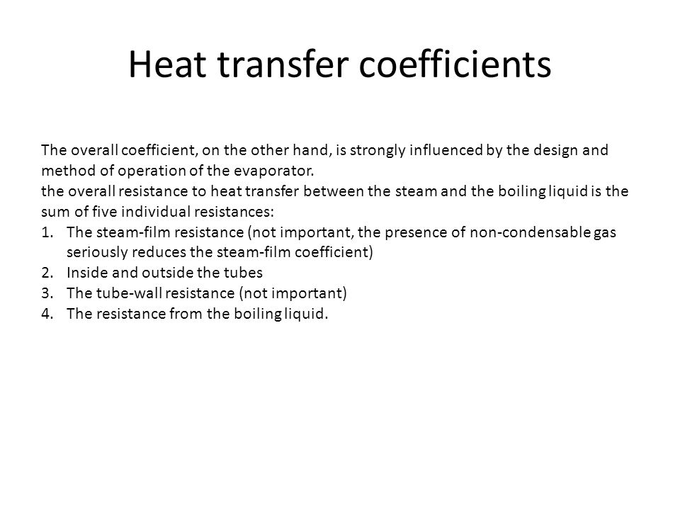 Heat transfer coefficients The overall coefficient, on the other hand, is strongly influenced by the design and method of operation of the evaporator.