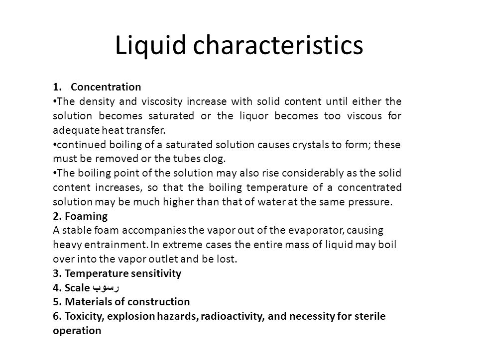 Liquid characteristics 1.Concentration The density and viscosity increase with solid content until either the solution becomes saturated or the liquor