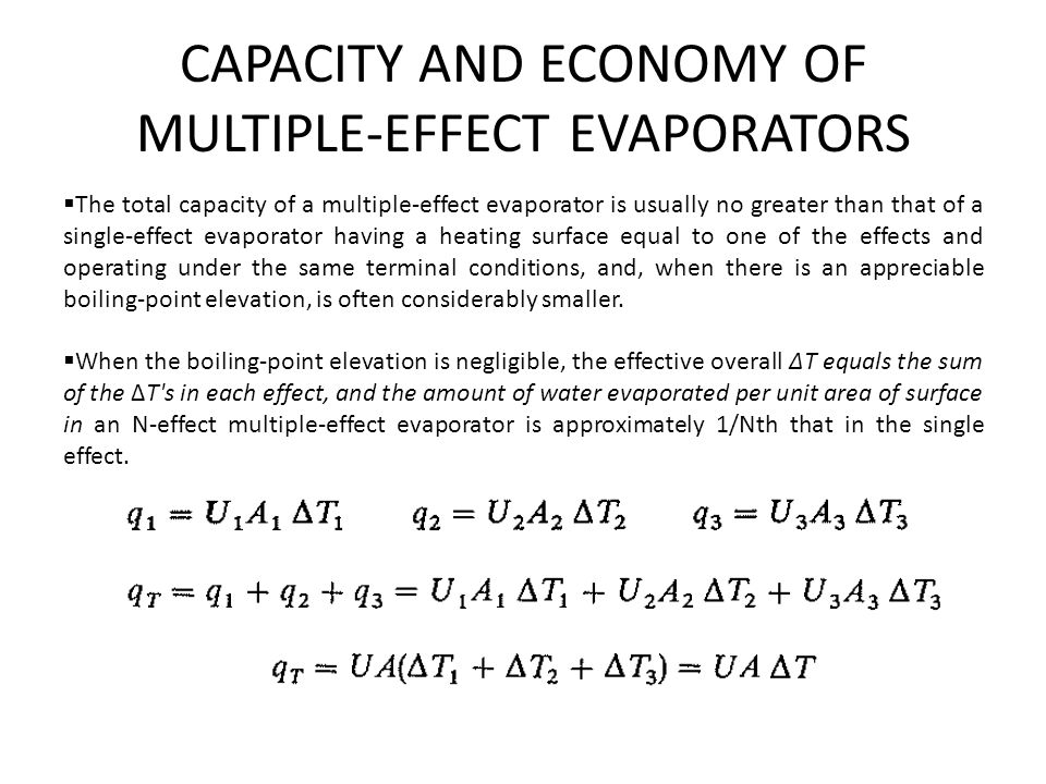 CAPACITY AND ECONOMY OF MULTIPLE-EFFECT EVAPORATORS  The total capacity of a multiple-effect evaporator is usually no greater than that of a single-e