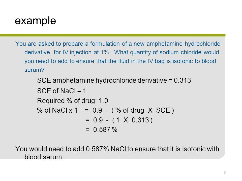 6 example You are asked to prepare a formulation of a new amphetamine hydrochloride derivative, for IV injection at 1%.