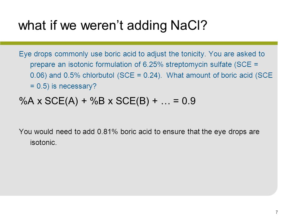 7 what if we weren't adding NaCl.Eye drops commonly use boric acid to adjust the tonicity.