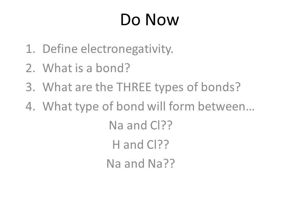 Do Now 1.Define electronegativity. 2.What is a bond.