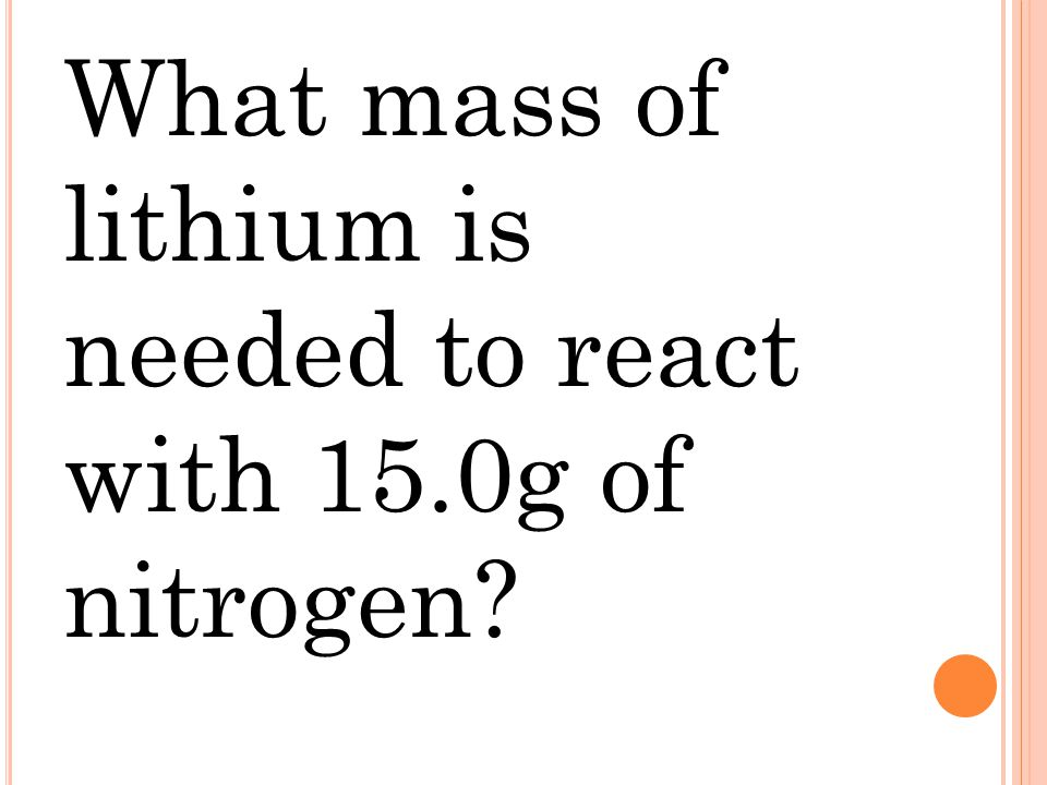 What mass of lithium is needed to react with 15.0g of nitrogen?