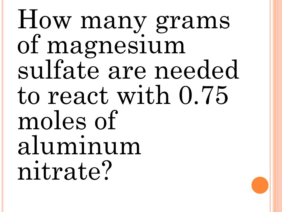 How many grams of magnesium sulfate are needed to react with 0.75 moles of aluminum nitrate?