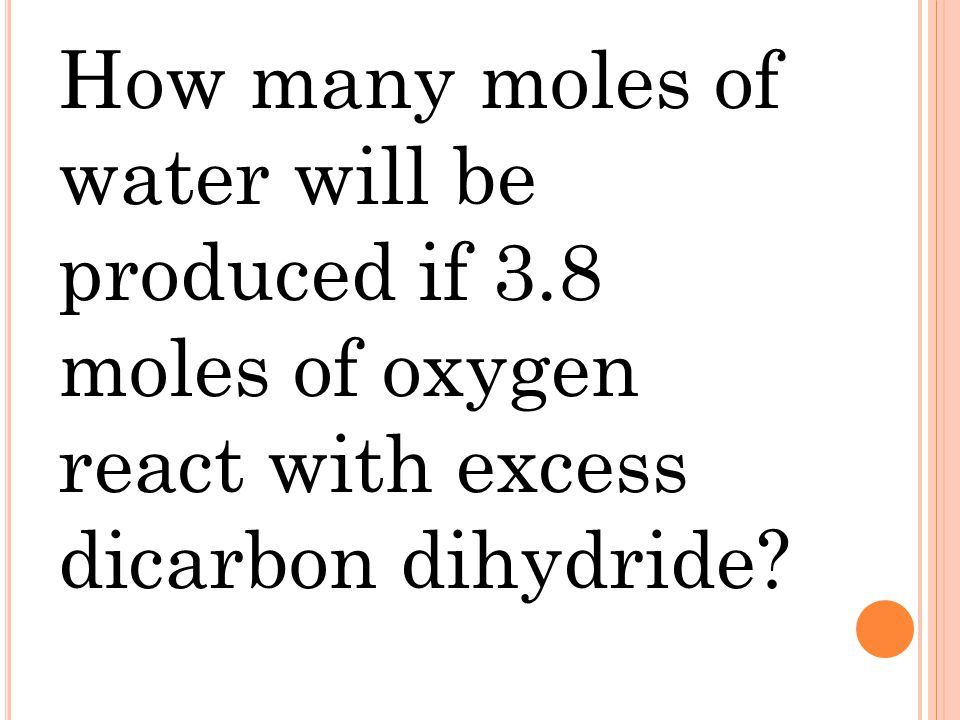 How many moles of water will be produced if 3.8 moles of oxygen react with excess dicarbon dihydride?