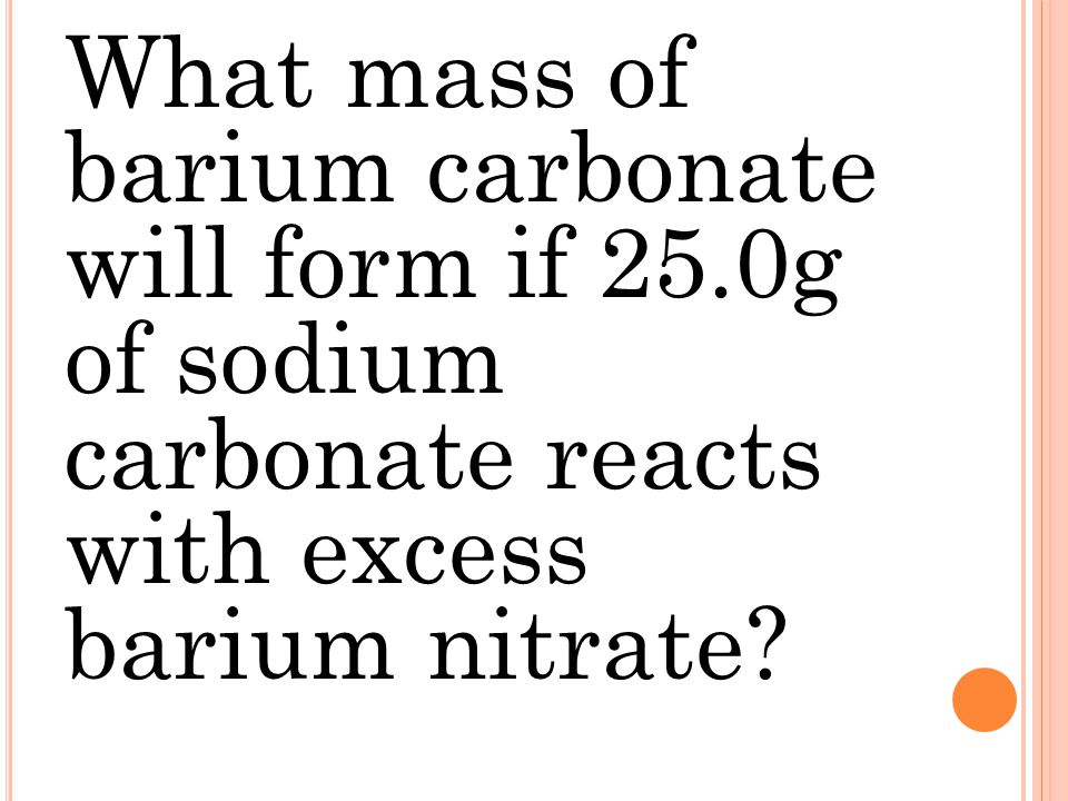 What mass of barium carbonate will form if 25.0g of sodium carbonate reacts with excess barium nitrate?
