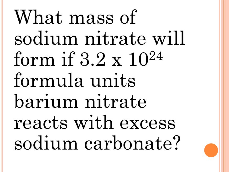 What mass of sodium nitrate will form if 3.2 x 10 24 formula units barium nitrate reacts with excess sodium carbonate?