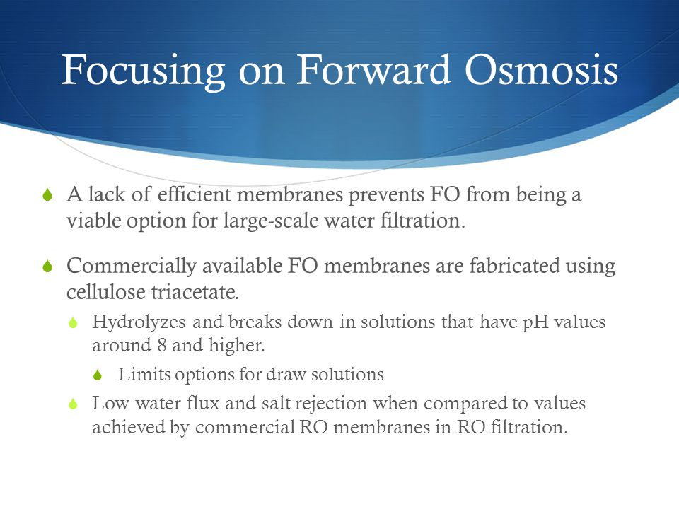 Focusing on Forward Osmosis  A lack of efficient membranes prevents FO from being a viable option for large-scale water filtration.
