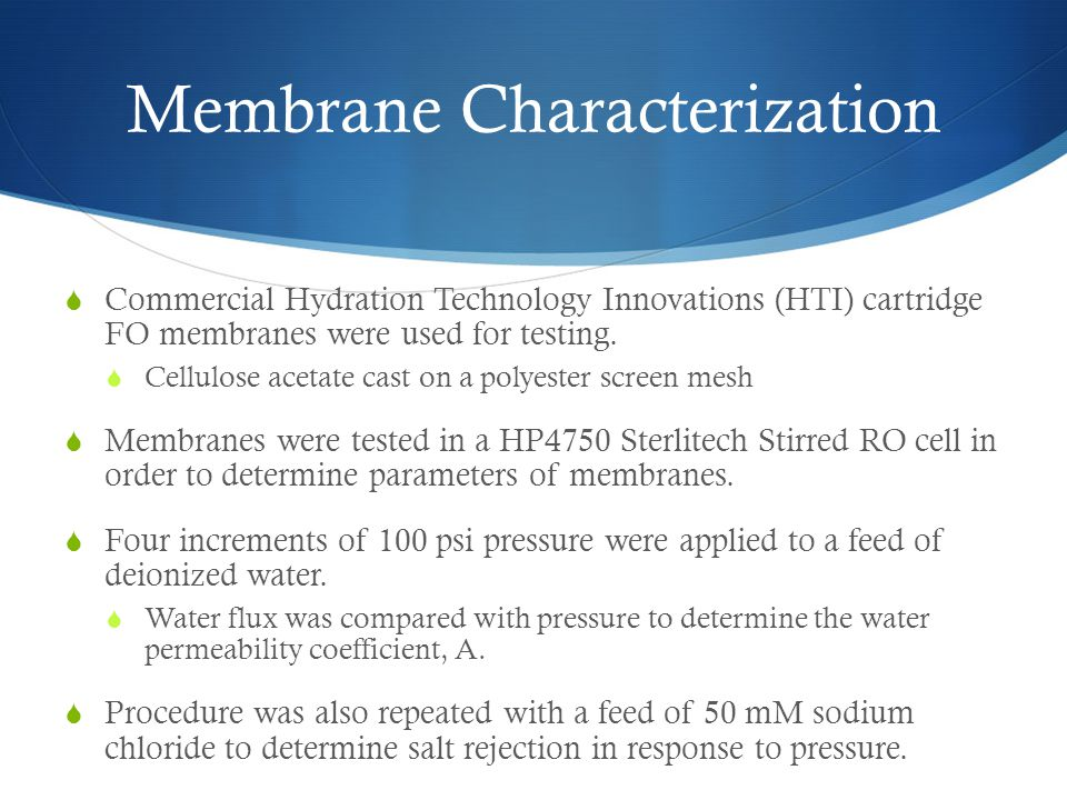 Membrane Characterization  Commercial Hydration Technology Innovations (HTI) cartridge FO membranes were used for testing.