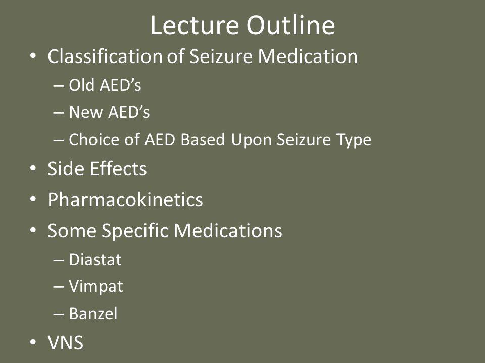 Classification of AED's-I Old vs New vs Recent Old – Phenobarbital – Dilantin (Phenytoin) – Mysoline (Primidone) – Tegretol (Carbamazepine, Epitol) – Depakote (Depakene, Valproic Acid, Divalproex Sodium) – Zarontin (ethosuccimide) – Benzodiazepines (Ativan, Valium, Clonazepin)