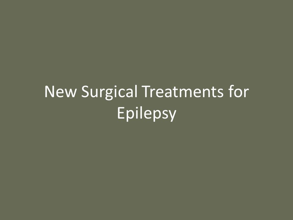 New Surgical Treatments for Epilepsy