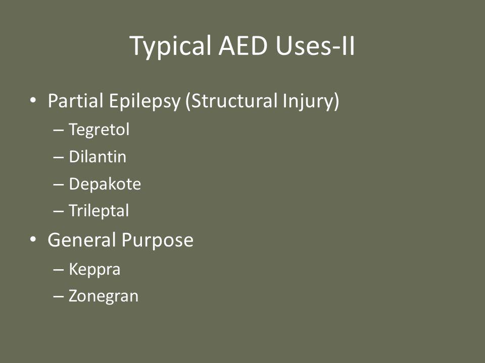Typical AED Uses-II Partial Epilepsy (Structural Injury) – Tegretol – Dilantin – Depakote – Trileptal General Purpose – Keppra – Zonegran
