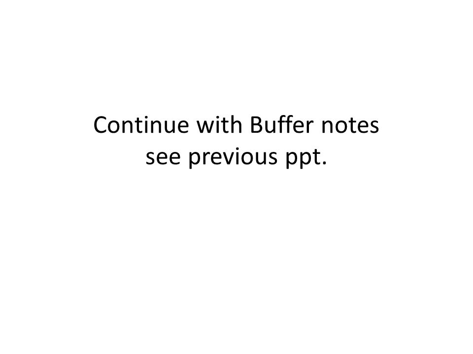 Continue with Buffer notes see previous ppt.