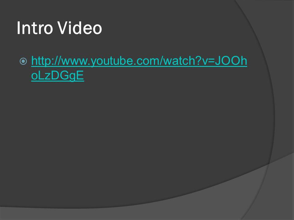 Intro Video  http://www.youtube.com/watch?v=JOOh oLzDGgE http://www.youtube.com/watch?v=JOOh oLzDGgE