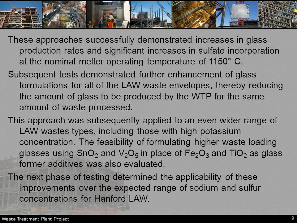 These approaches successfully demonstrated increases in glass production rates and significant increases in sulfate incorporation at the nominal melter operating temperature of 1150° C.