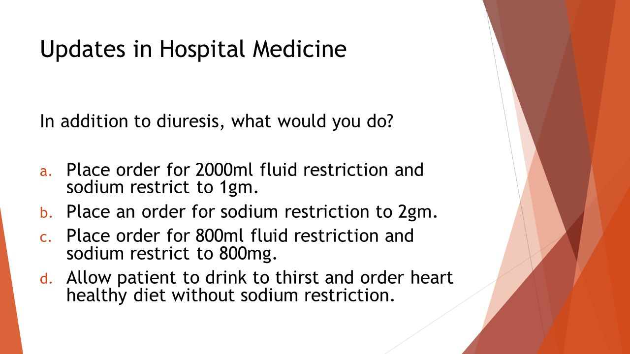 Updates in Hospital Medicine In addition to diuresis, what would you do.