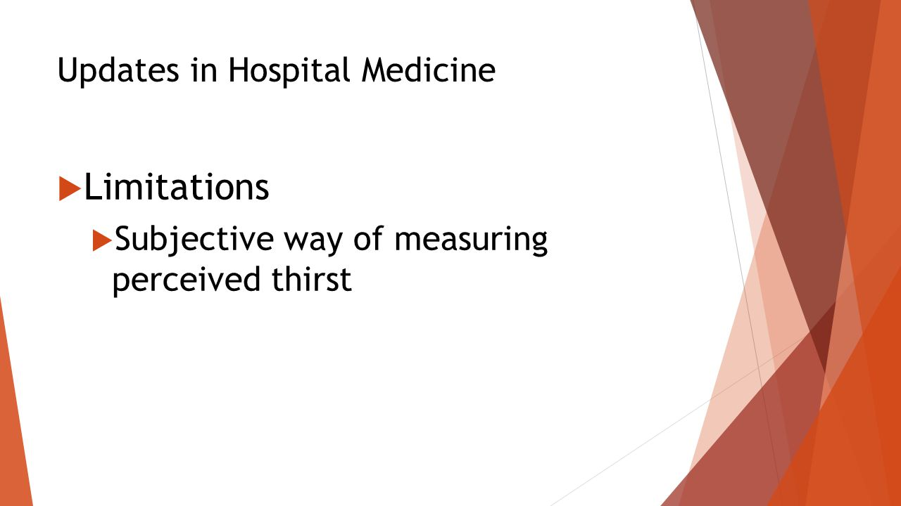 Updates in Hospital Medicine  Limitations  Subjective way of measuring perceived thirst