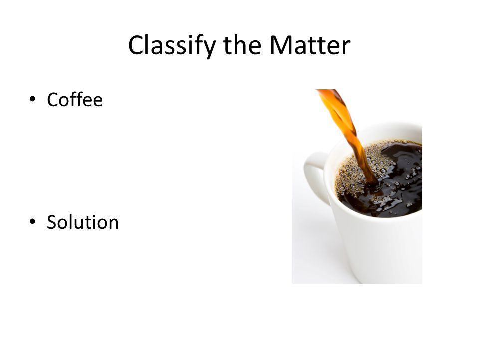 Classify the Matter Coffee Solution