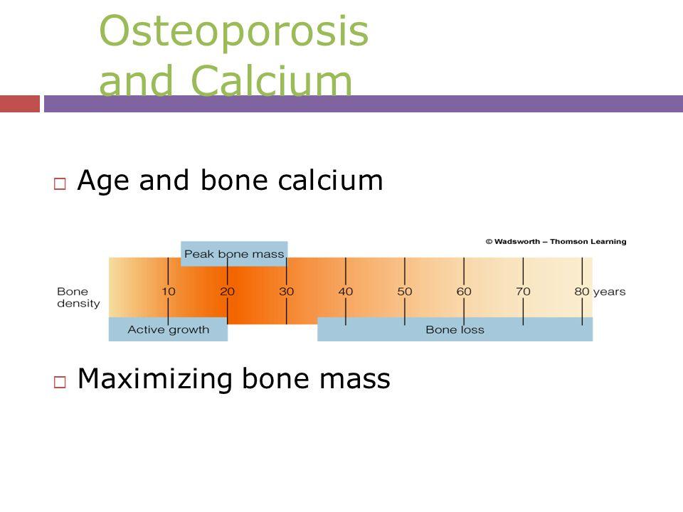 Osteoporosis and Calcium  Age and bone calcium  Maximizing bone mass