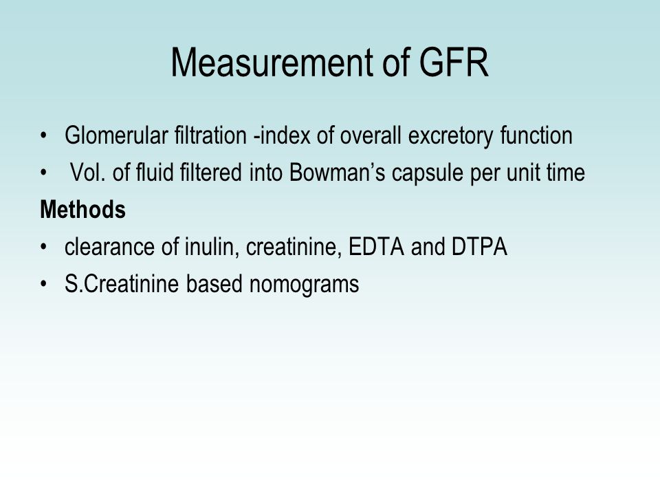 Measurement of GFR Glomerular filtration -index of overall excretory function Vol.
