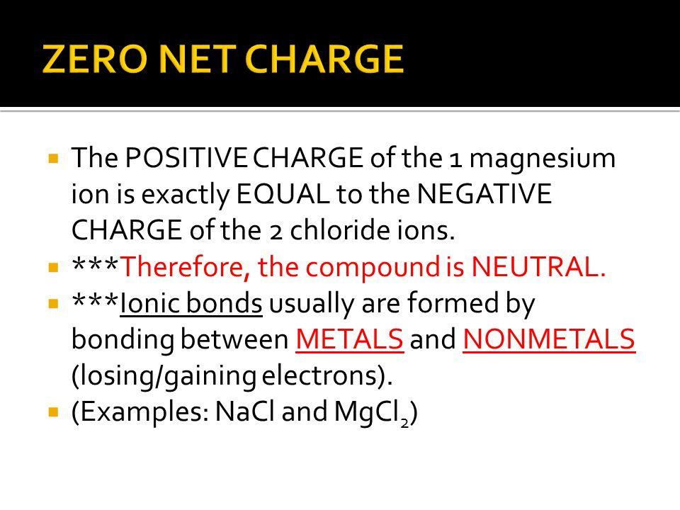  The POSITIVE CHARGE of the 1 magnesium ion is exactly EQUAL to the NEGATIVE CHARGE of the 2 chloride ions.  ***Therefore, the compound is NEUTRAL.