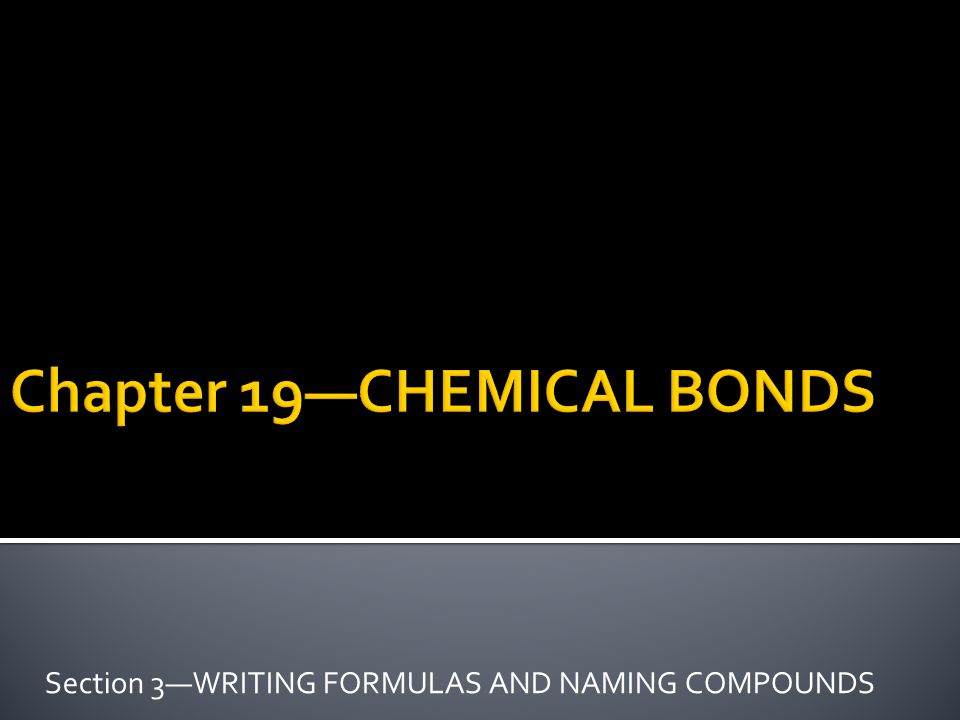 Section 3—WRITING FORMULAS AND NAMING COMPOUNDS