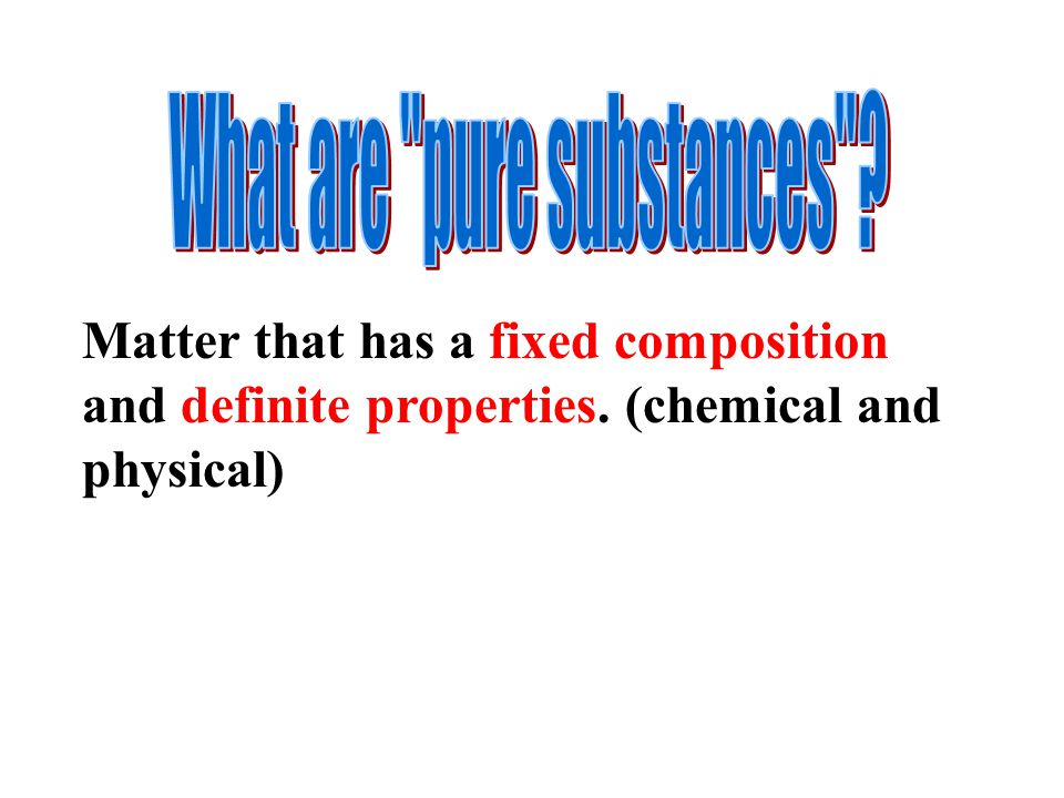 Matter that has a fixed composition and definite properties. (chemical and physical)