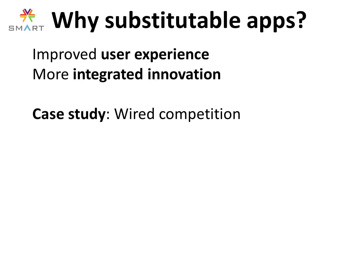 Why substitutable apps? Improved user experience More integrated innovation Case study: Wired competition
