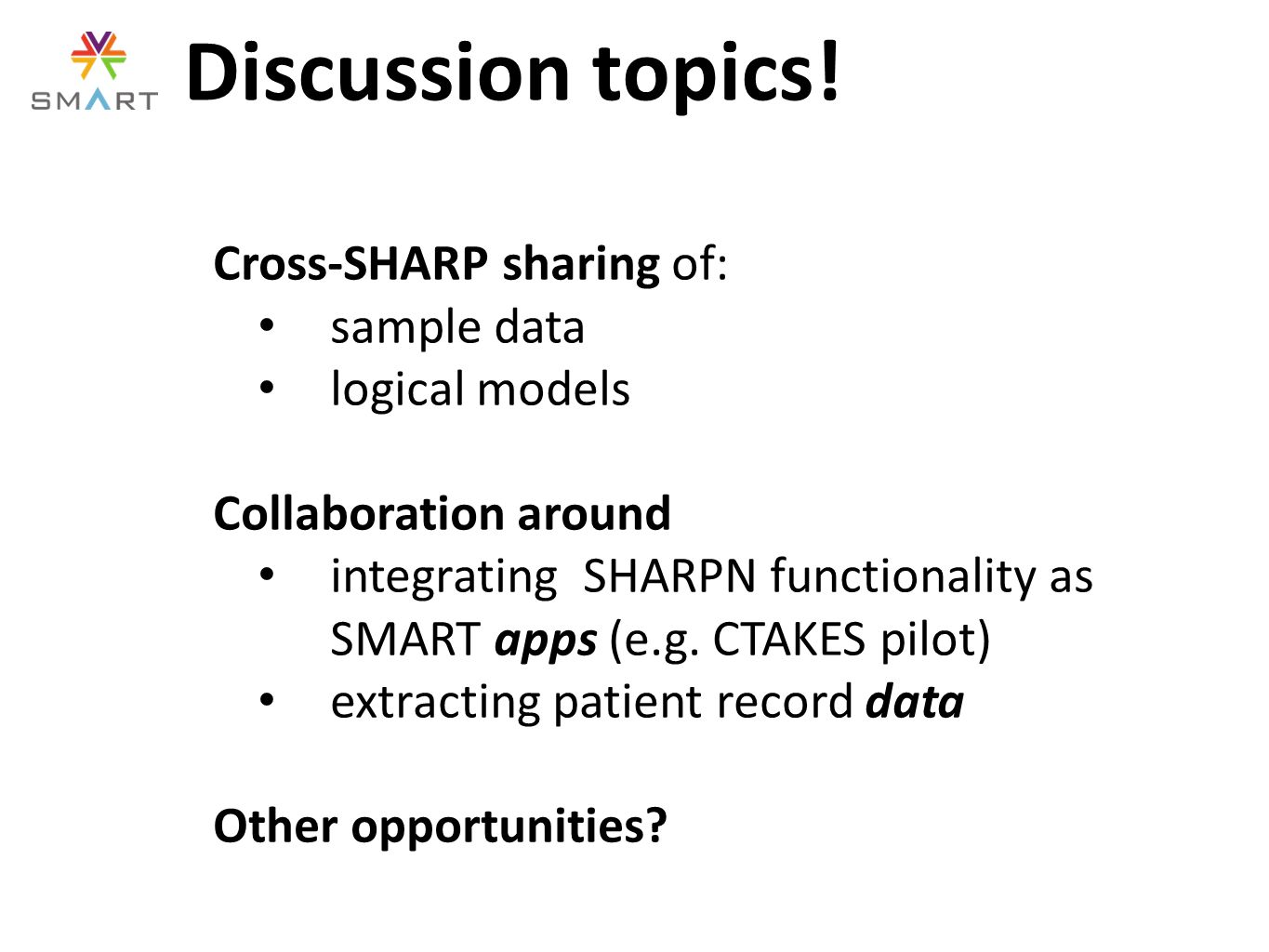 Cross-SHARP sharing of: sample data logical models Collaboration around integrating SHARPN functionality as SMART apps (e.g.