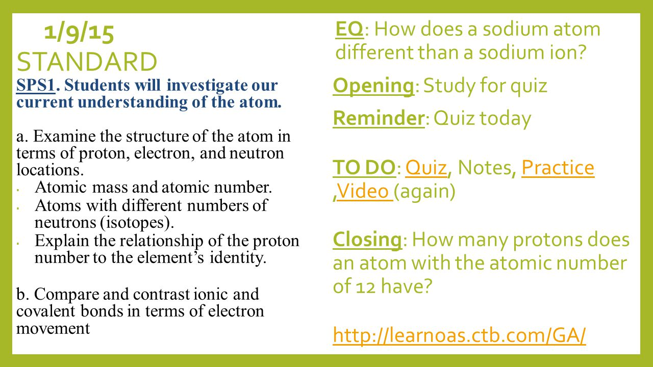 1/9/15 EQ: How does a sodium atom different than a sodium ion.